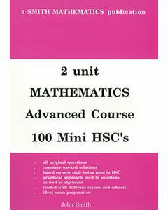 2 Unit Mathematics Advanced Course: 100 Mini HSCs (Previous syllabus)