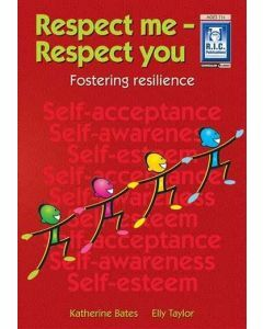 Respect Me- Respect You: Fostering Resilience (Ages 11+)