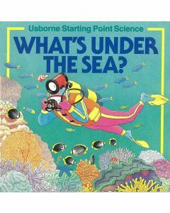 Usborne Starting Point Science: What's Under the Sea?