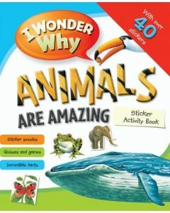I Wonder Why Animal are Amazing Sticker Activity Book