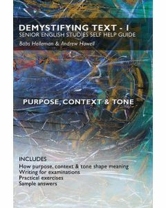 Demystifying Text 1 : Senior English Studies Self Help Guide - Purpose, Context and Tone