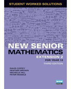 New Senior Mathematics Extension 2 Year 12 Worked Solutions Book (3e)