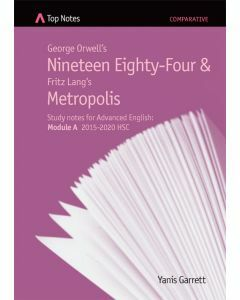 Top Notes Nineteen Eighty-Four & Metropolis: HSC Advanced Module A 2015-2018