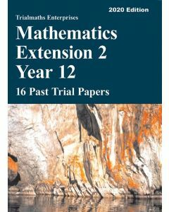 Mathematics Extension 2 Year 12 – 17 Past Trial Papers (2020 edition)