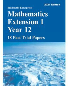 Trialmaths Mathematics Extension 1 Year 12 Past Trial HSC Papers 2021 edition