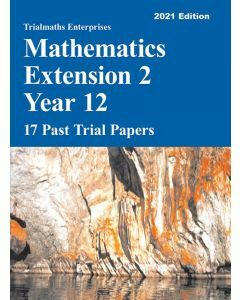 Trialmaths Mathematics Extension 2 Year 12 Past Trial Papers 2021 edition