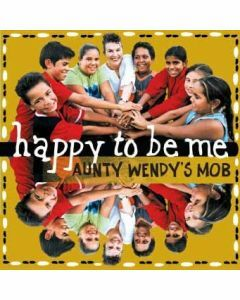Happy to be me:  Aunty Wendy's Mob CD