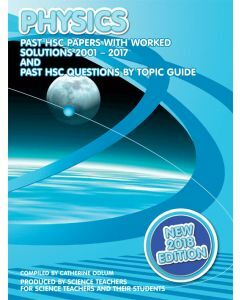 HSC Physics 2001 to 2017 Past Papers with Worked Solutions (2018 Edition)