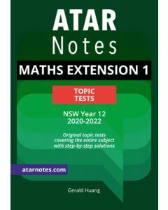 ATAR Notes: Year 12 Mathematics Extension 1 Topic Tests (2020-2022)