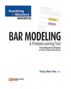 Bar Modeling: A Problem-Solving Tool (Teaching to Mastery Mathematics series)