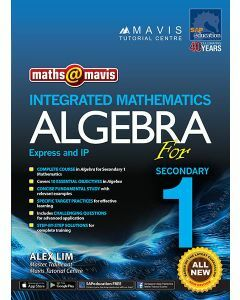 Maths @ Mavis Integrated Mathematics Algebra for Secondary 1