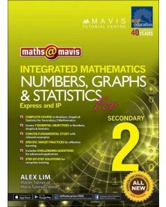 Maths @ Mavis Integrated Mathematics Numbers, Graphs & Statistics for Secondary 2