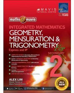 Maths @ Mavis Integrated Mathematics Geometry, Mensuration & Trigonometry for Secondary 2
