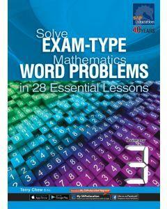 Solve Exam-type Mathematics Word Problems in 28 Essential Lessons Primary 3