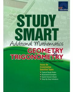 Study Smart Additional Mathematics Geometry & Trigonometry (Upper Secondary)