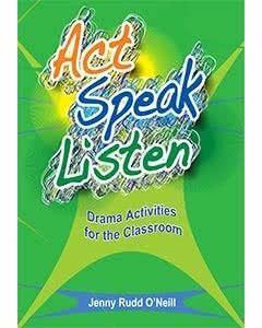 Act, Speak, Listen: Drama for the Classroom