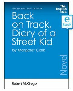 Back on Track, Diary of a Street Kid: English Club Teacher Resource Package ebook