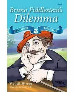Bruno Fiddlestein's Dilemma and Other Tall Tales