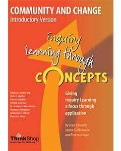 Community and Change Introductory Version (Yrs 1-5) - Inquiry Learning Through Concepts