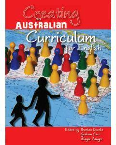 Creating an Australian Curriculum: English: National Agendas, Local Contexts