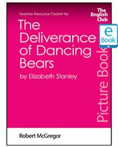 The Deliverance of Dancing Bears: English Club Teacher Resource Packet ebook