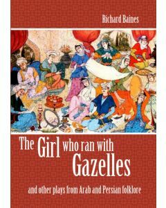 The Girl Who Ran With Gazelles and other plays from Arab and Persian folklore