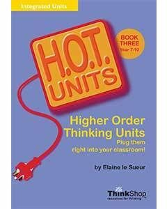 H.O.T. Units! Higher Order Thinking Units Book 3 (Years 7-10)