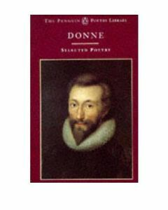 John Donne: A Selection Of His Poetry