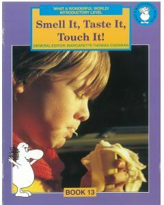 What a Wonderful World! Introductory Level Book 13: Smell It, Taste It, Touch It!