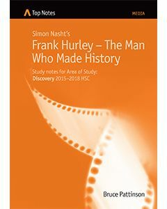 Top Notes Frank Hurley - The Man Who Made History: HSC Area of Study: Discovery 2015-2018