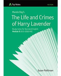 Top Notes The Life and Crimes of Harry Lavender: HSC Standard Module B 2015-2018