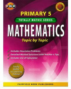 Totally Maths! Primary 5 Mathematics: Topic by Topic
