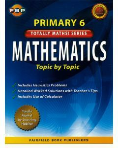Totally Maths! Primary 6 Mathematics: Topic by Topic