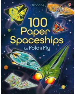 100 Paper Spaceships to Fold &Fly