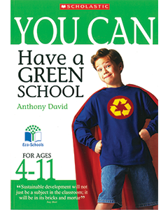 You Can Have a Green School (Ages 4 to 11)