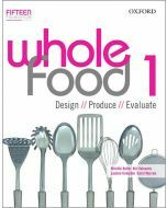 Whole Food Book 1: Design, Produce, Evaluate (Available to Order)