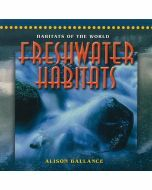 Habitats of the World: Freshwater Habitats