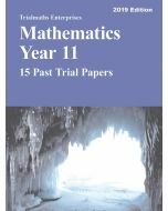 Mathematics Year 11 Past Trial Papers 2019 edition - 15 Past Trial Papers