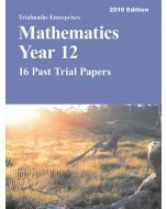 Mathematics Year 12 Past Trial Papers 2019 edition - 16 Past Trial Papers