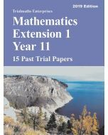 Mathematics Extension 1 Year 11 Past Trial Papers 2019 edition - 15 Past Trial Papers