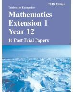 Mathematics Extension 1 Year 12 Past Trial HSC Papers 2019 edition - 16 Past Trial Papers