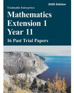 Mathematics Extension 1 Year 11 – 16 Past Trial Papers (2020 edition)