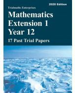 Mathematics Extension 1 Year 12 – 17 Past Trial Papers (2020 edition)